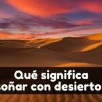 soñar con desiertos significado