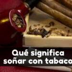 soñar con tabaco significado