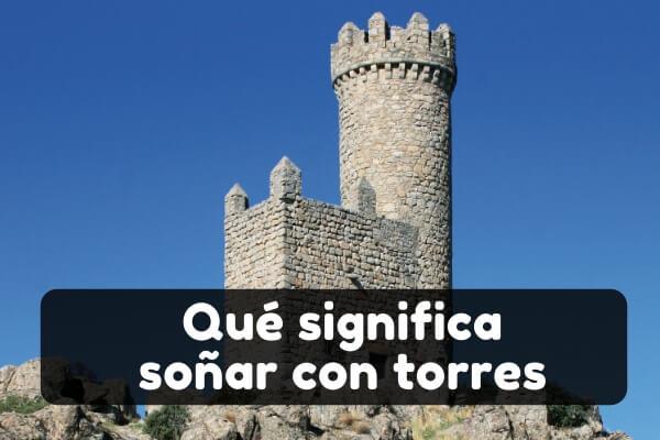 soñar con torres significado