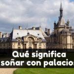 soñar con palacios significado