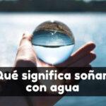 soñar que veo agua en sueños
