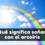 soñar que veo un arcoíris