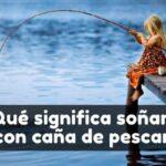 soñar con caña de pescar significado