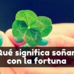 soñar con la buena fortuna significado