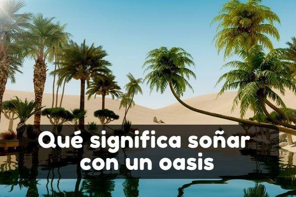 Ver un oasis en sueños