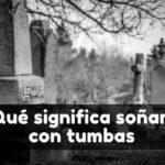 soñar con tumbas significado