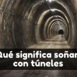 soñar con túnel significado