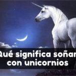 soñar con unicornios significado