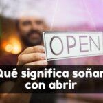soñar con abrir significado