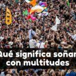 qué significa soñar con multitud de gente