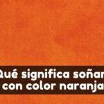 Qué significa soñar con naranja color