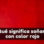 Qué significa soñar con el rojo color