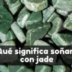 Qué significa soñar con jade