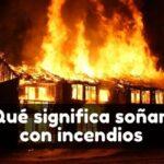 qué significa soñar con un incendio