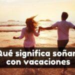 significado de soñar con vacaciones