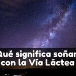 soñar con Vía Láctea significado